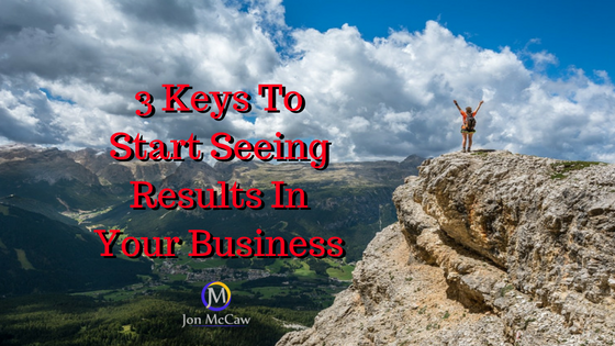 Keys To Start Seeing Results In Your Business