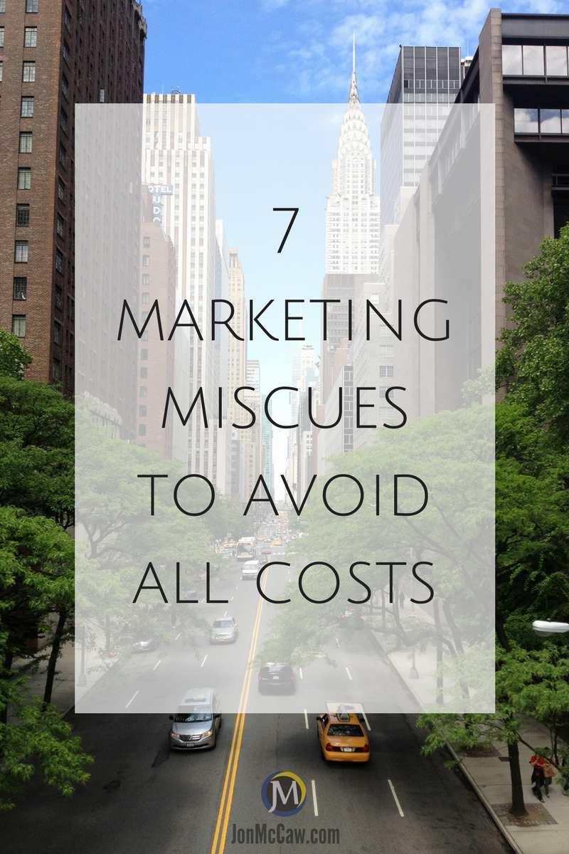 7 marketing miscues to avoid all costs