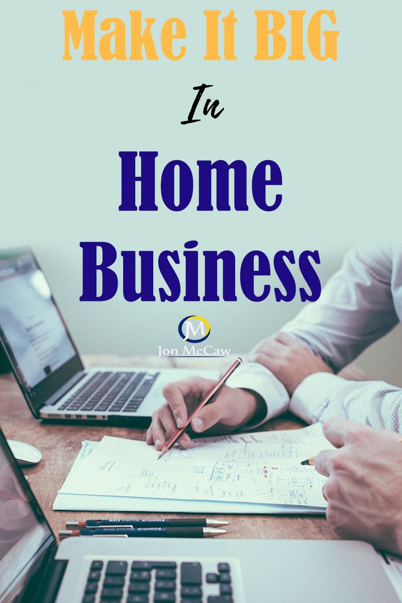 Tips To Make It Big In Home Business