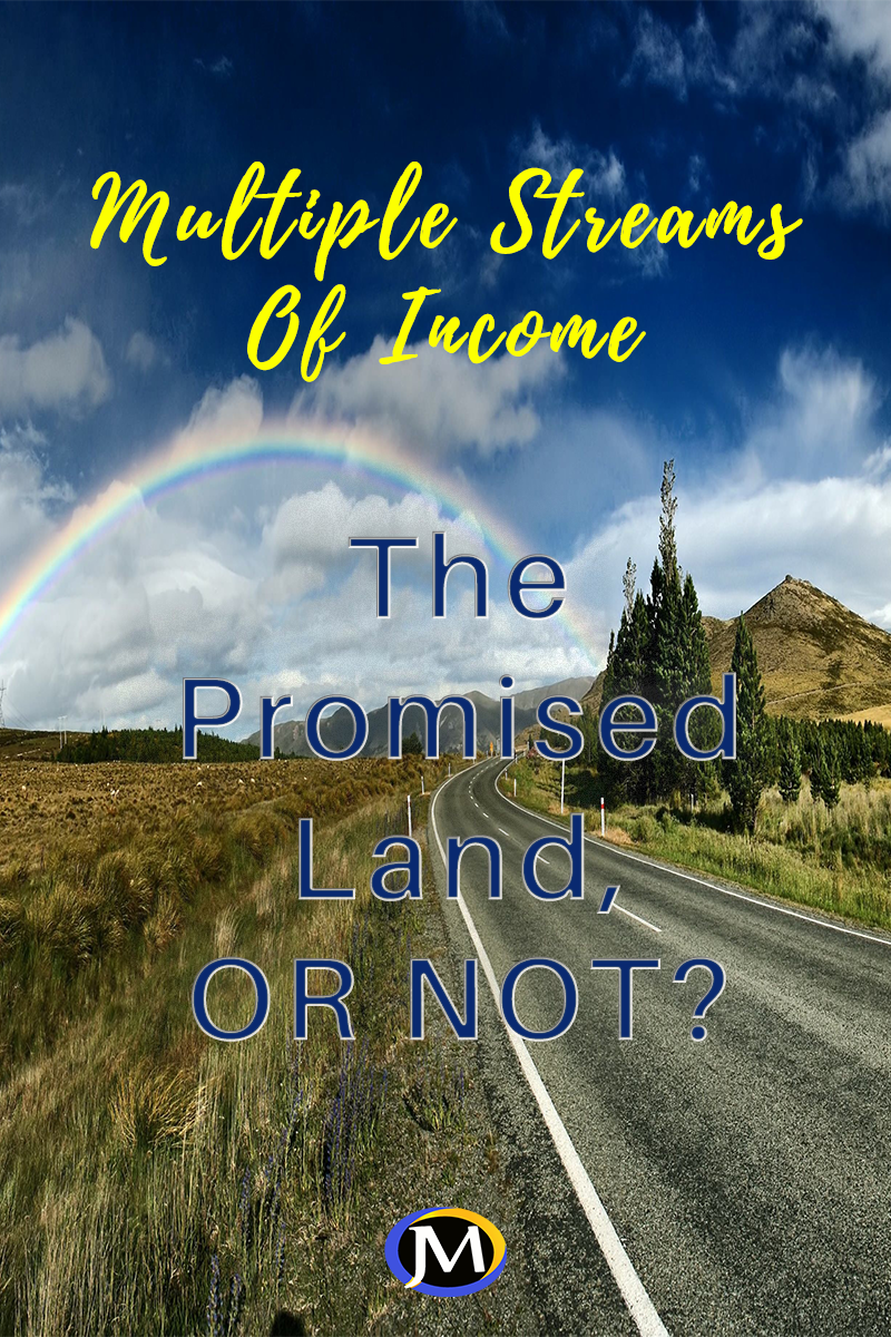 Multiple Income Streams… Is This The Promised Land or Not?