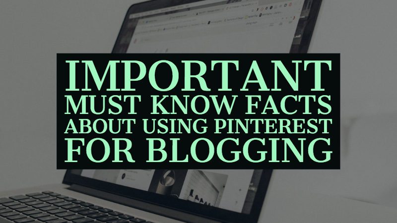 Must Know Facts About Using Pinterest For Blogging